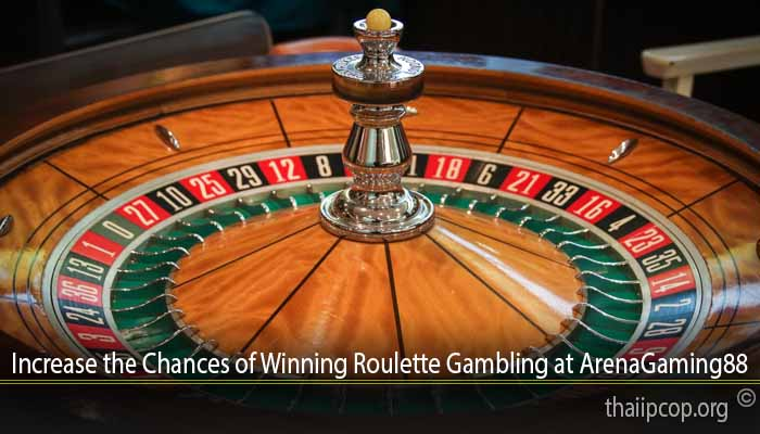 Increase the Chances of Winning Roulette Gambling at ArenaGaming88