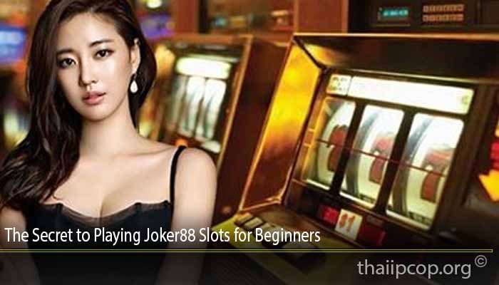 The Secret to Playing Joker88 Slots for Beginners
